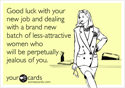 Good Luck With Your New Job And Dealing With A Brand New