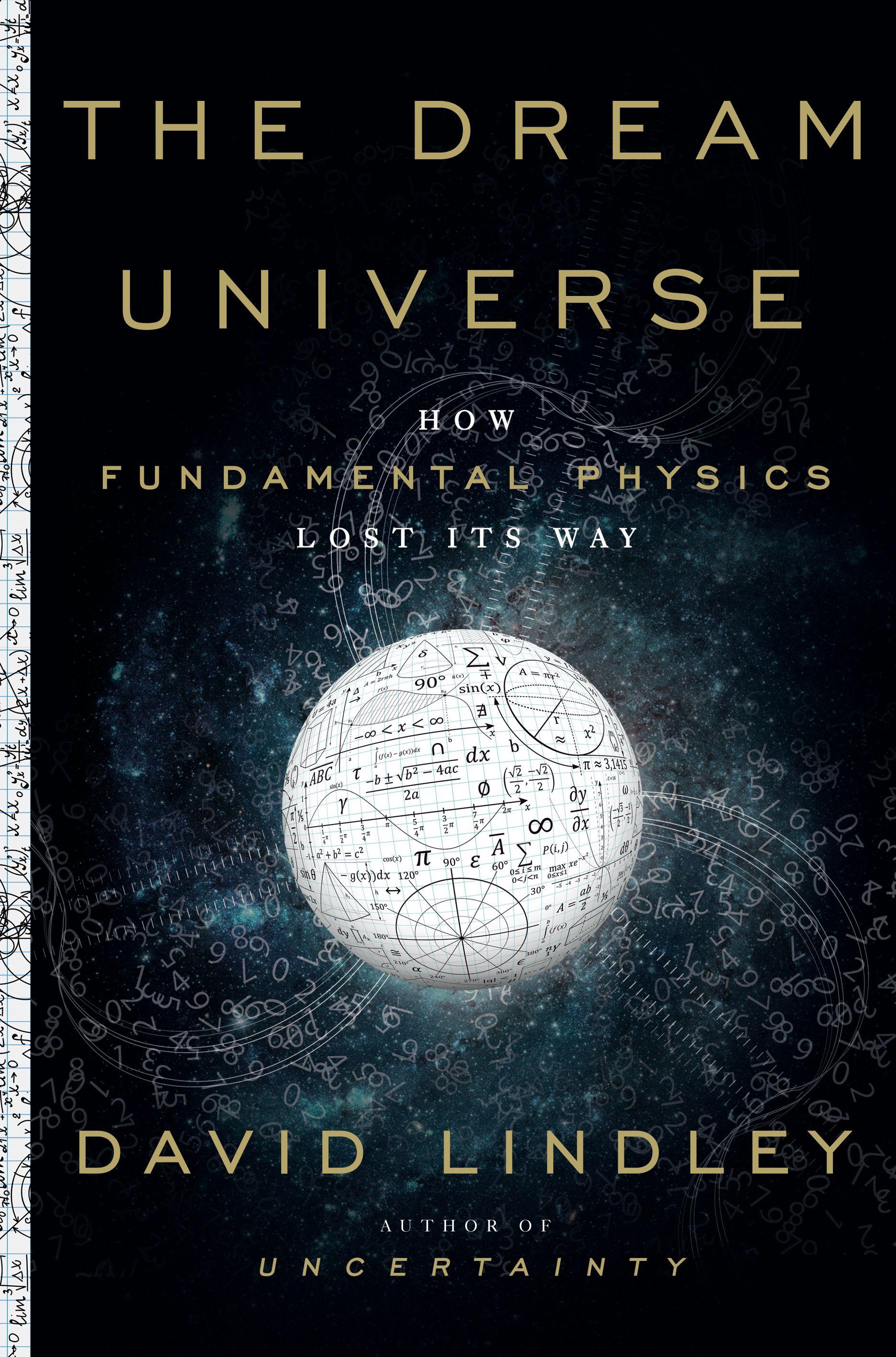 The Dream Universe By David Lindley 9780385543859 Penguinrandomhouse Com Books Physics Physics Books Theoretical Physics