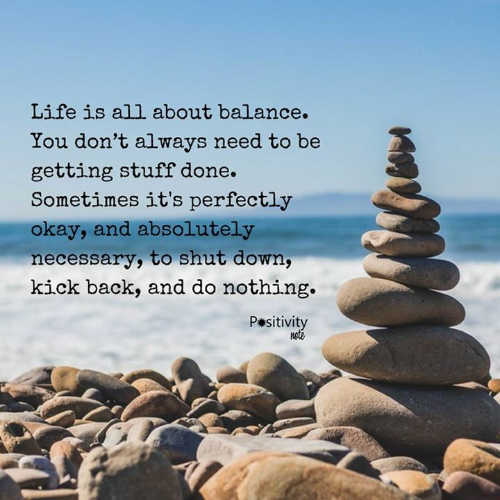 Life Is All About Balance You Dont Always Need To Be Getting