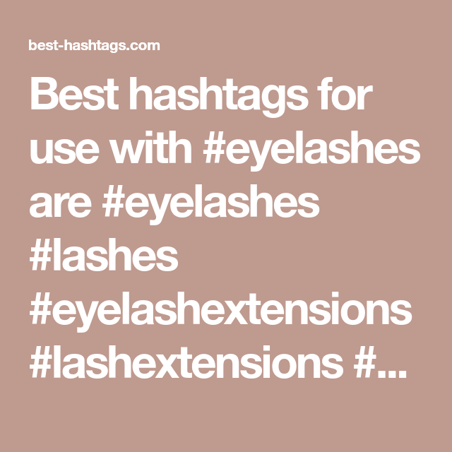 Best Hashtags For Use With Eyelashes Are Eyelashes Lashes Eyelashextensions Lashextensions Makeup Beauty Hashtag Instagram Hashtags Eyelash Extensions
