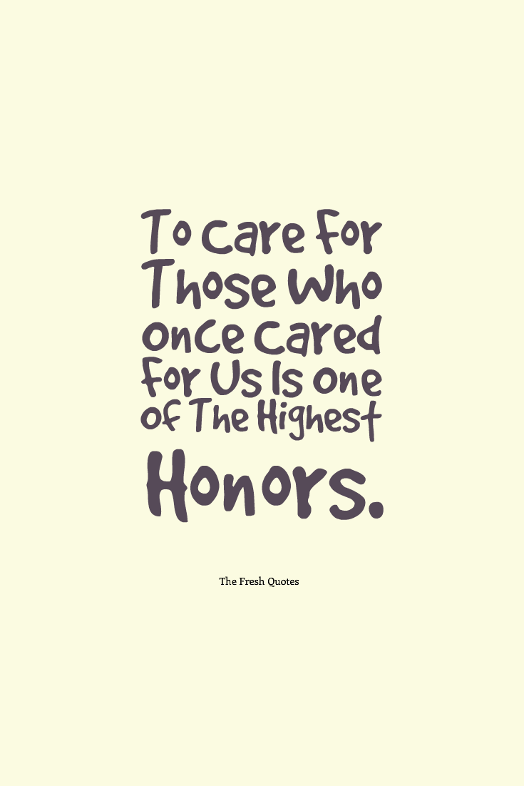 To Care For Those Who Once Cared For Us Is One Of The Highest Honors Tia Walker In 2021 Caregiver Quotes Elderly Quote Dementia Quotes