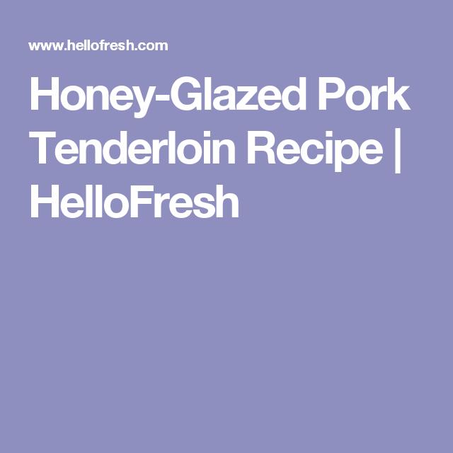 Honey-Glazed Pork Tenderloin Recipe | HelloFresh