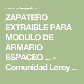 ZAPATERO EXTRAIBLE PARA MODULO DE ARMARIO ESPACEO ... - Comunidad Leroy Merlin