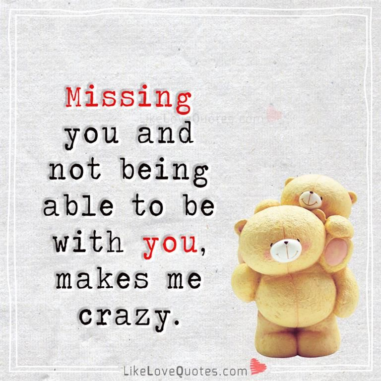 Missing you makes me crazy    | Soo true!! | Love quotes for