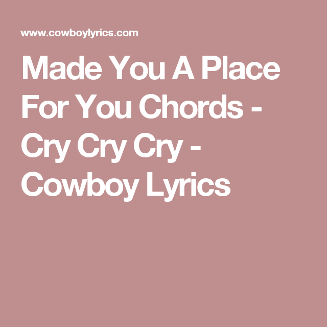 Made You A Place For You Chords Cry Cry Cry Cowboy Lyrics