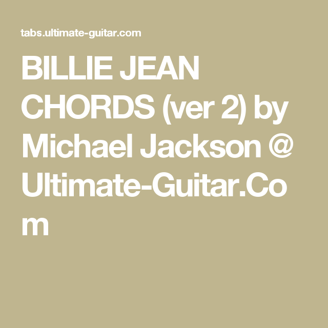 BILLIE JEAN CHORDS (ver 2) by Michael Jackson @ Ultimate-Guitar.Com ...