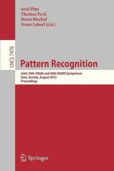Pattern Recognition: Joint 34th Dagm and 36th Oagm Symposium, Graz, Austria, August 28-31, 2012, Proceedings