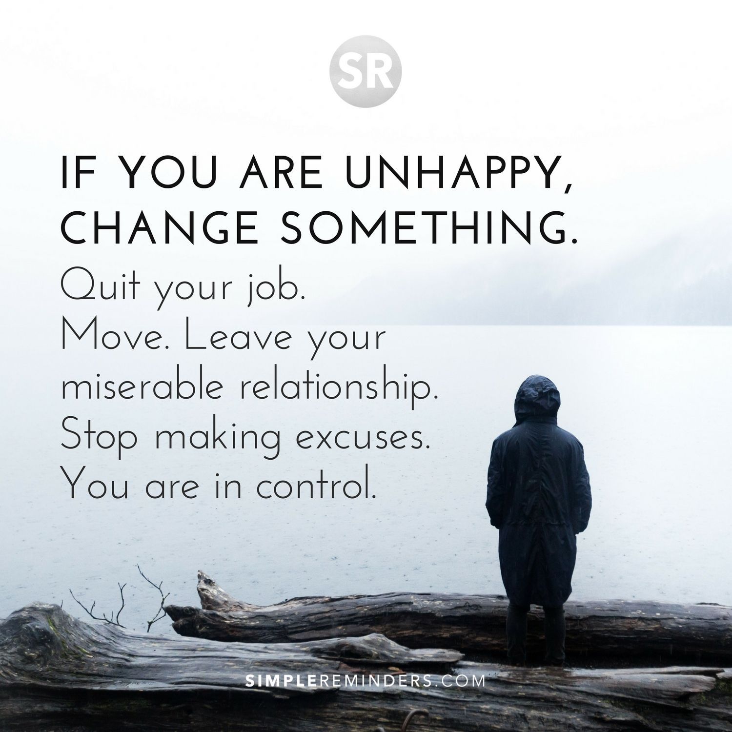 If You Are Unhappy Change Something Quit Your Job Move Leave
