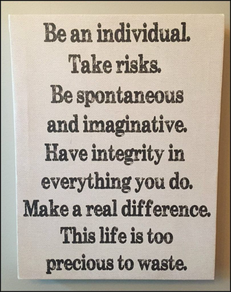 Be and individual. Take riisks. Be spontaneous and imaginative. Have integrity in everything you do. Make a real difference. This life is too precious to waste. Poster in our kitchen. | Conexus Counselling - Compassionately Improving Connections