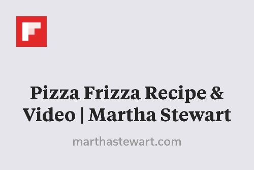 Pizza Frizza Recipe & Video | Martha Stewart http://flip.it/3zCvr