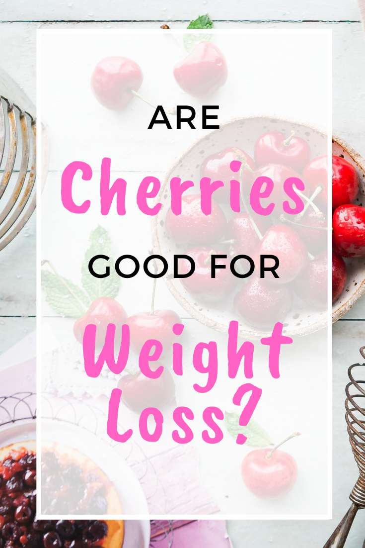 Are Cherries Good For Weight Loss Or Fattening? - Weight Loss Made Practical