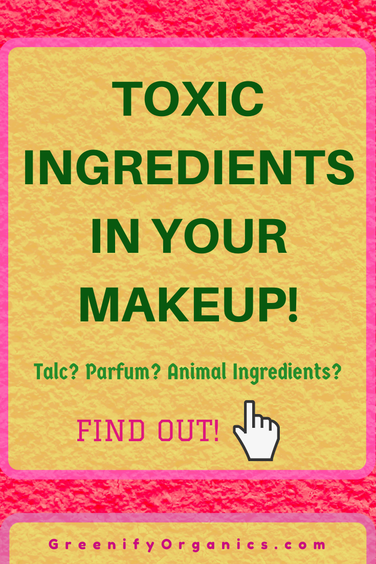Toxic Ingredients In Your Makeup Talc Parfum Animal Ingredients Find Out What You Must Avoid In 2020 Makeup Yourself Nontoxic Beauty Best Skin Care Brands