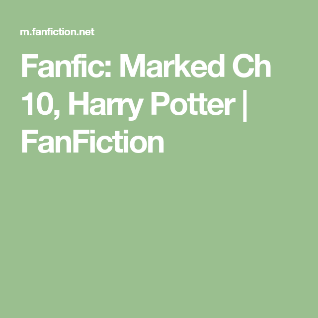 Fanfic Marked Ch 10 Harry Potter Fanfiction Harry Potter Fanfiction Harry Fanfiction Fanfiction