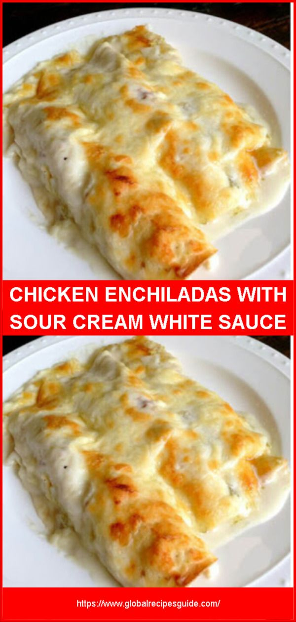 Chicken Enchiladas With Sour Cream White Sauce Daily World Cuisine Recipes Mexican Food Recipes Recipes Food
