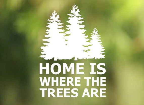 Home is where the trees are Vinyl Decal - Car Decal - Car Sticker - Laptop Decal - Laptop Sticker