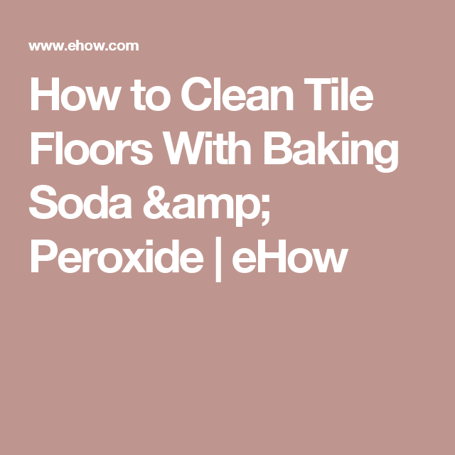 How To Clean Tile Floors With Baking Soda Cleaning
