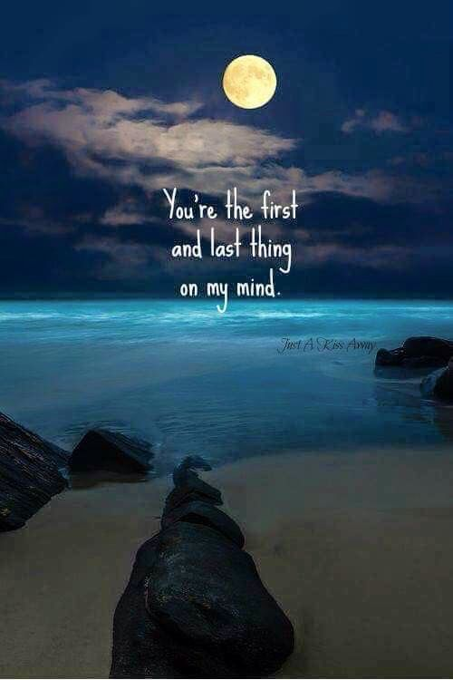 You Re The First And Last Thing On My Mind Grieving Quotes Missing My Son Missing My Husband