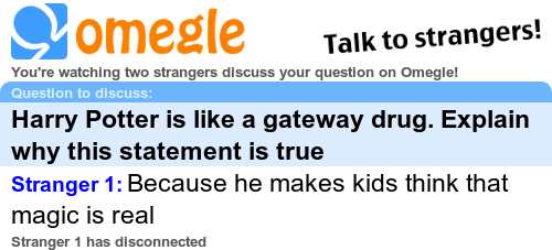 Harry Potter is like a gateway drug. Explain why this statement is true - Omegle chat log