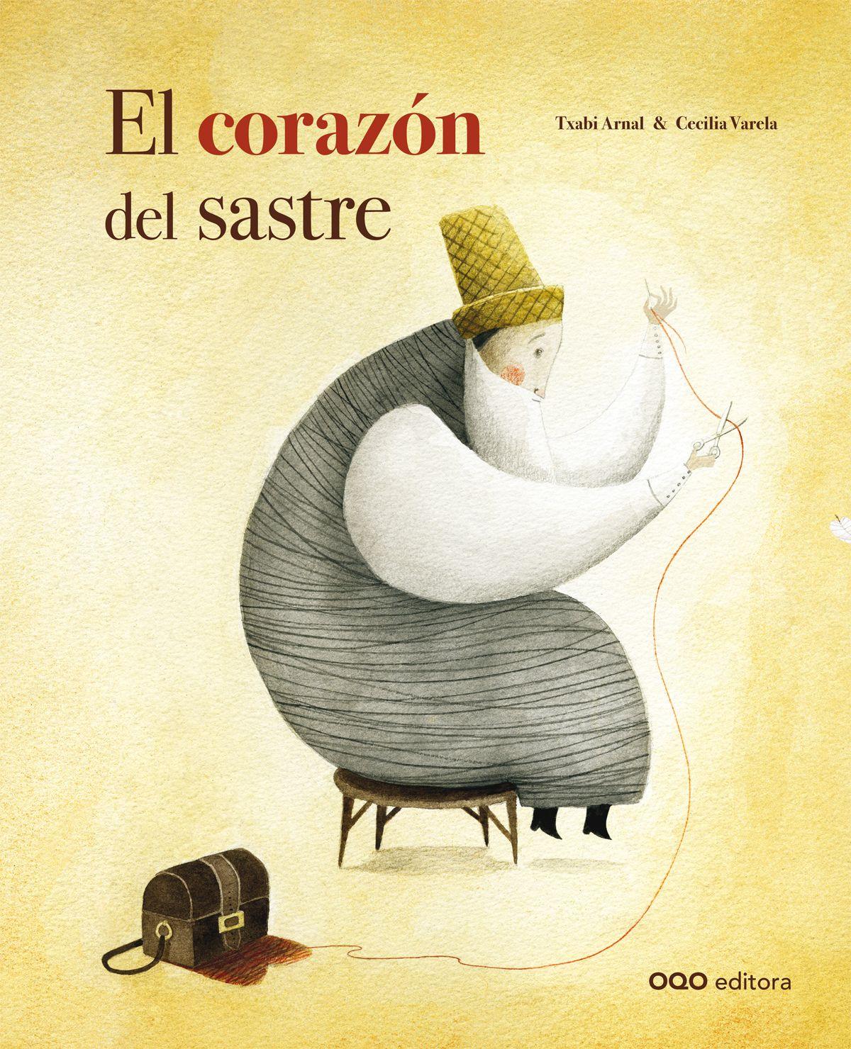 Txabi Arnal Cecilia Varela El Corazón Del Sastre Editorial Oqo 6 A 9 Años Sobre El Sentido De Titulos De Cuentos Libros Para Niños Historias Para Niños