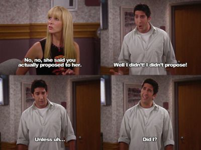 only Ross could be confused on whether or not he proposed :-)