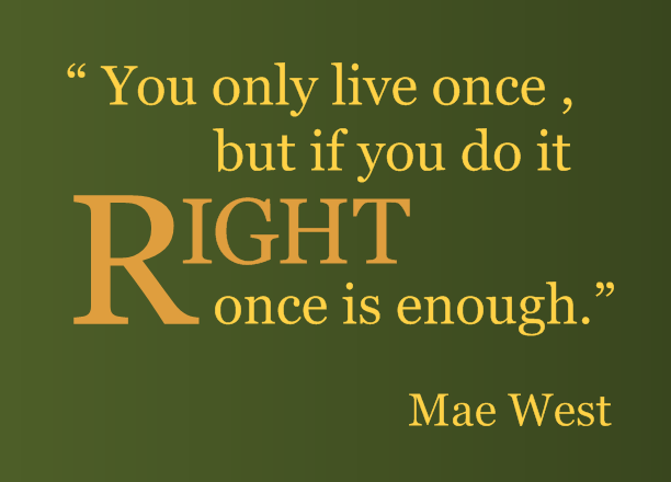 "Food For Thought Quotes You Only Live Once But If You Do It Right Once Is Enough."" Love ."