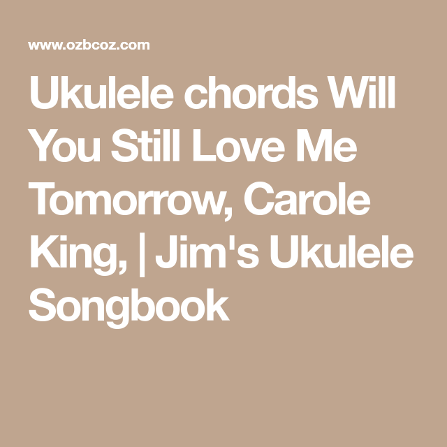 Ukulele Chords Will You Still Love Me Tomorrow Carole King Jims
