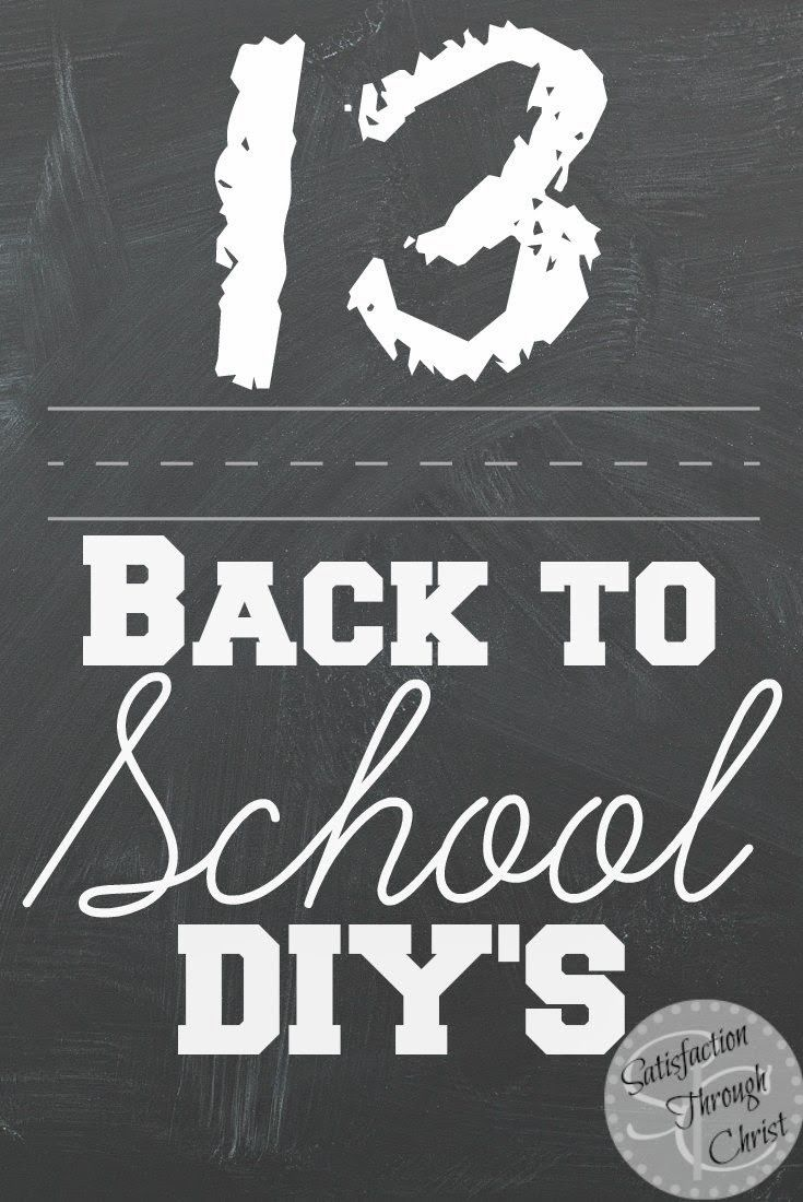 http://www.satisfactionthroughchrist.com/2014/08/back-to-school-diy.html 13 Back to School DIY for you, your home and your kids!