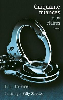 Fifty shades, tome 3 : Cinquante nuances plus claires  - E.L. James