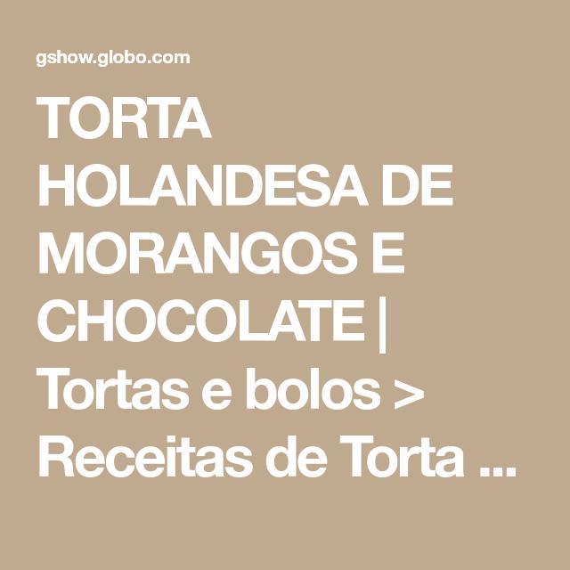 TORTA HOLANDESA DE MORANGOS E CHOCOLATE | Tortas e bolos > Receitas de Torta de Morango | Receitas Gshow