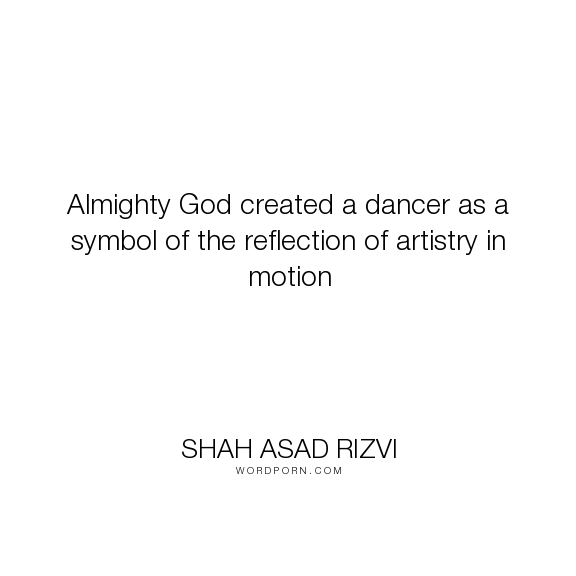 Shah Asad Rizvi Almighty God Created A Dancer As A Symbol Of The