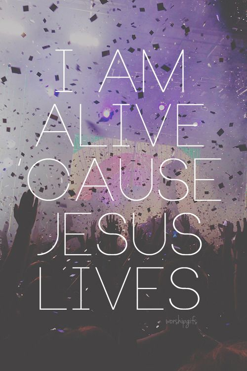 I Am Alive Because Jsus Lives Quotes Religious God Jesus Faith Lives