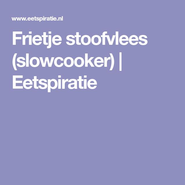 Frietje stoofvlees (slowcooker) | Eetspiratie