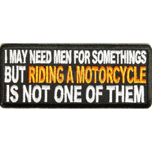I May Need A Man For Somethings But Riding A Motorcycle  Motorcycle Biker Patch