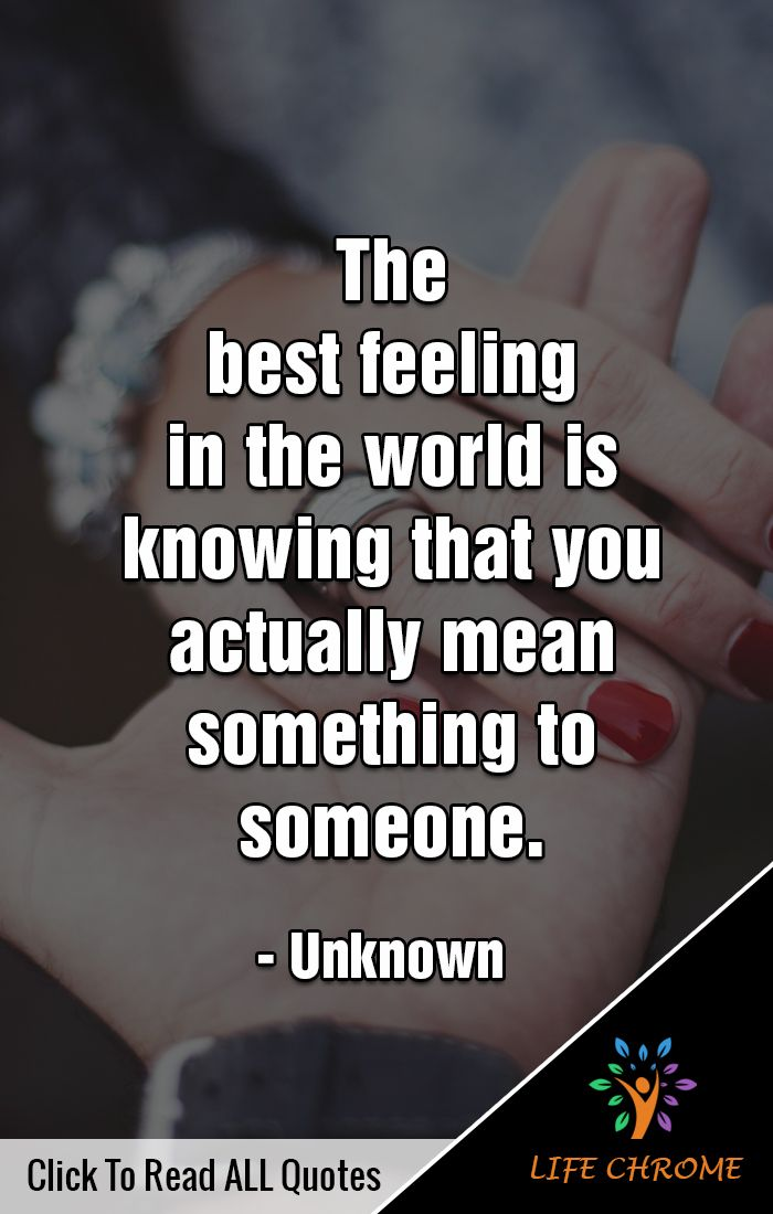 """""""The best feeling in the world is knowing that you ..."""