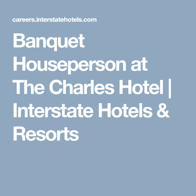 Banquet Houseperson At The Charles Hotel Interstate Hotels Resorts