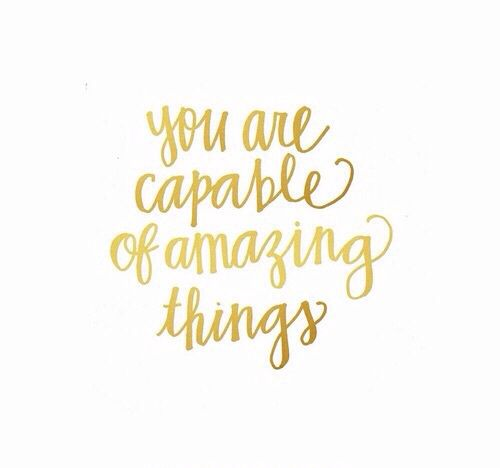 Amazing Quotes To Live By: You Are Capable Of Amazing Things.