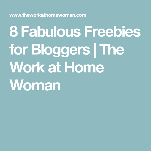 8 Fabulous Freebies for Bloggers   The Work at Home Woman