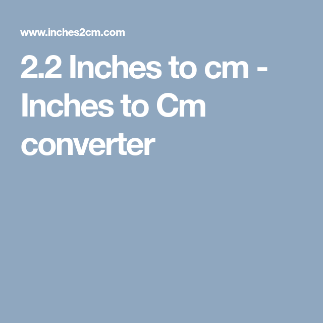2 2 Inches To Cm Inches To Cm Converter