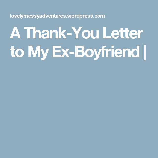 A Thank You Letter To My Ex Boyfriend My Quotes Pinterest