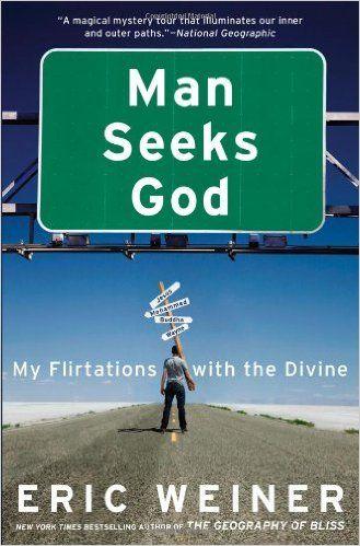 Man Seeks God My Flirtations With The Divine Eric Weiner 9780446539487 Amazon Com Books Seeking God Books God