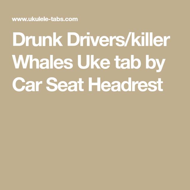 Drunk Drivers Killer Whales Uke Tab By Car Seat Headrest