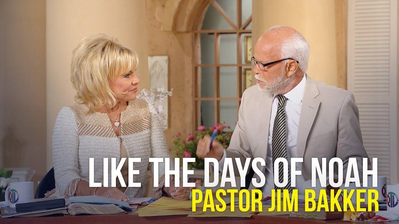 Like The Days Of Noah Pastor Jim Bakker Jim bakker