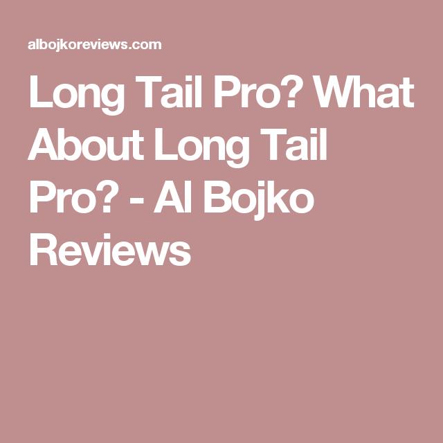 Long Tail Pro? What About Long Tail Pro? - Al Bojko Reviews