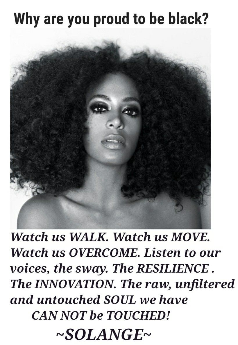 Solange Was Asked Why Are You Proud To Be Blacl Black History Quotes Black Empowerment My Black Is Beautiful