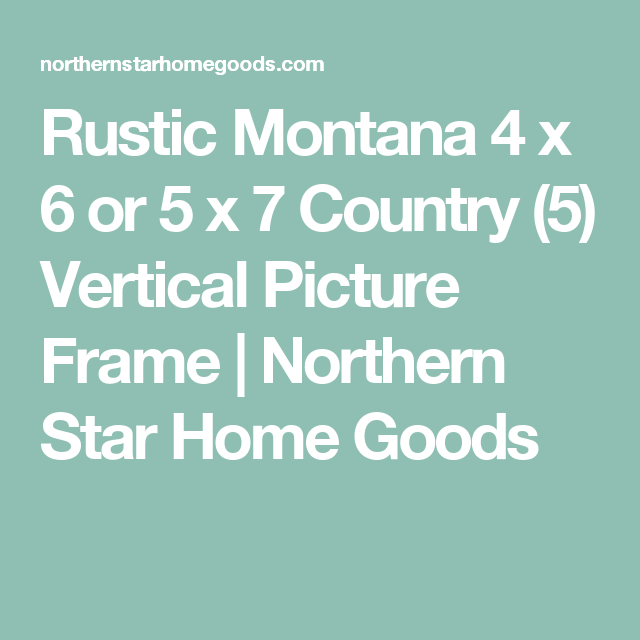 Rustic Montana 4 x 6 or 5 x 7 Country (5) Vertical Picture Frame ...