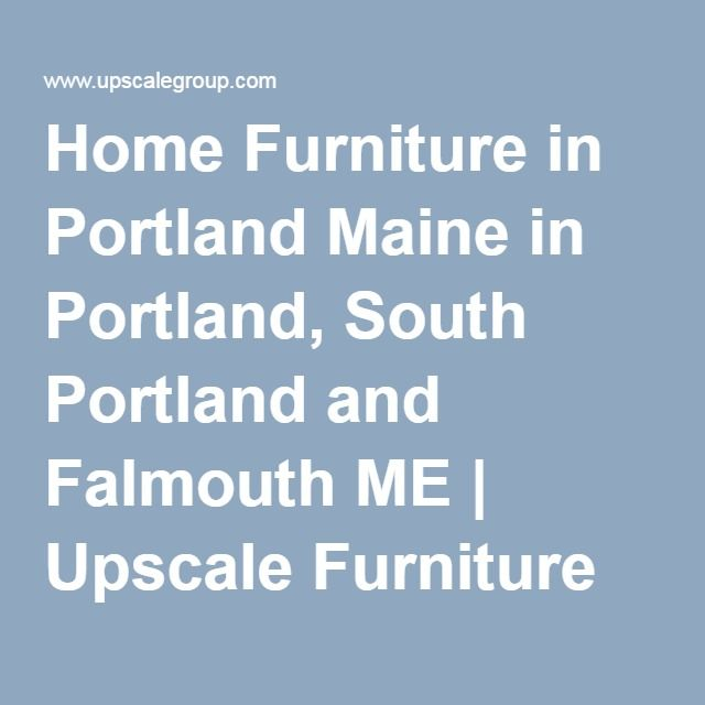 Home Furniture In Portland Maine South And Falmouth Me Upscale Consignment
