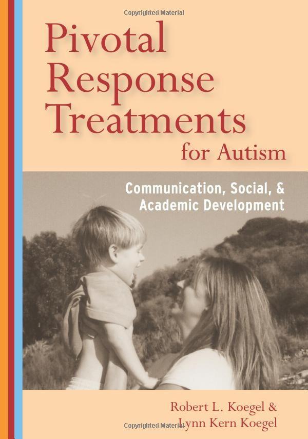 Pivotal Response Treatment for Autism: Communication, Social, & Academic Development: Robert L. Koegel, Lynn Kern Koegel, Rosy Matos Fredeen, Quy H. Tran, Karen M. Sze, Yvonne E.M. Bruinsma, Cheryl Fisher: