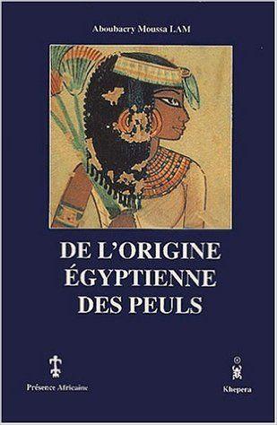 De L Origine Egyptienne Des Peuls Aboubacry Moussa Lam Livres