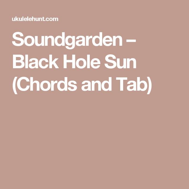 Soundgarden – Black Hole Sun (Chords and Tab) | Ukulele Hunt ...