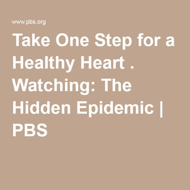 Take One Step for a Healthy Heart . Watching: The Hidden Epidemic | PBS